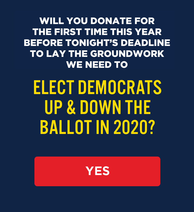 Donate before tonight's deadline to elect Democrats up and down the ballot in 2020