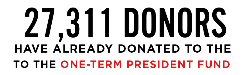 27,311 donors have already donated to the One-Term President Fund
