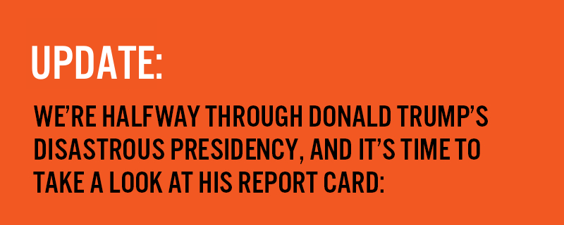 We're halfway through Donald Trump's disastrous presidency, and it's time to take a look at his report card: