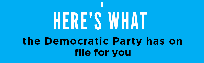 Here's what the Democratic Party has on file for you