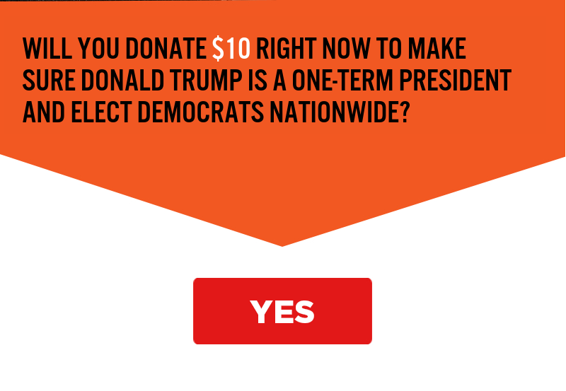Will you donate right now to make sure Donald Trump is a one-term president and elect Democrats nationwide?