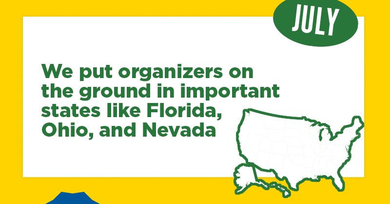 We put organizers on the ground in important states like Florida, Ohio, and Nevada
