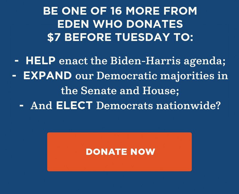 Will you be one of the supporters from your area who donate before Tuesday's fundraising deadline to help enact the Biden-Harris agenda, expand our Democratic majorities in the Senate and House, and elect Democrats nationwide? Donate now.