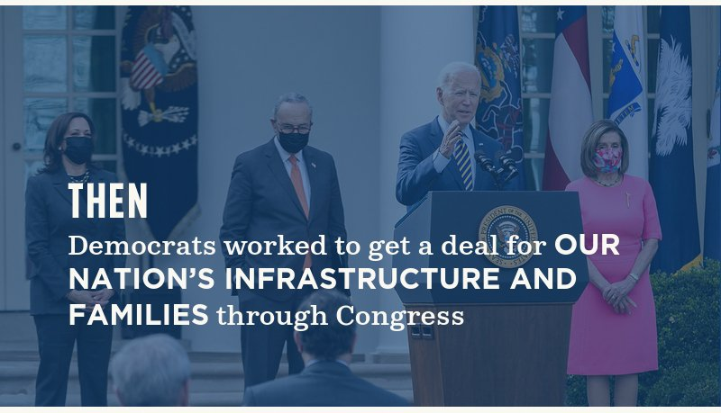 Then, Democrats worked to get a deal for our nation's  infrastructure and families through Congress