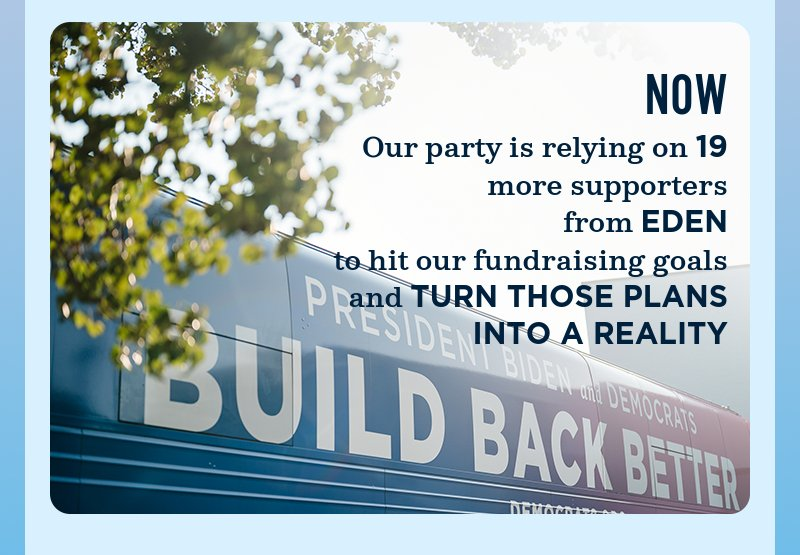 Now, our party is relying on more supporters from your area to hit our fundraising goal and turn those plans into a reality.