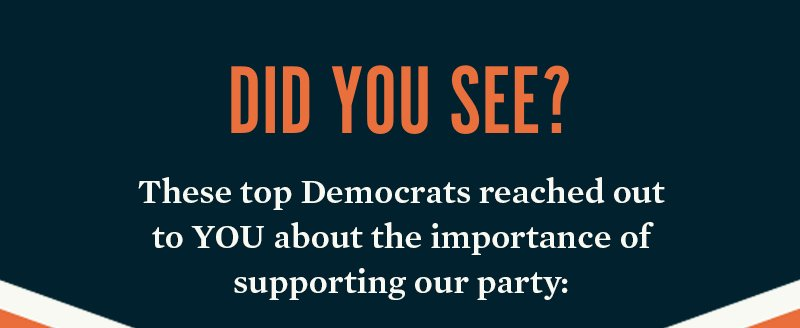 These top Democrats reached out to YOU about the importance of supporting our party: